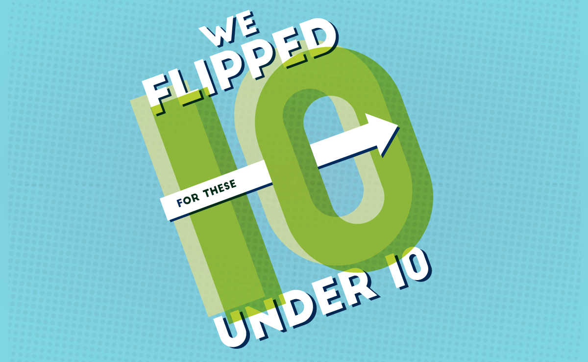 We Flipped for these 10 Under 10